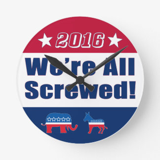 Funny Campaign 2016 | We're All Screwed Clocks