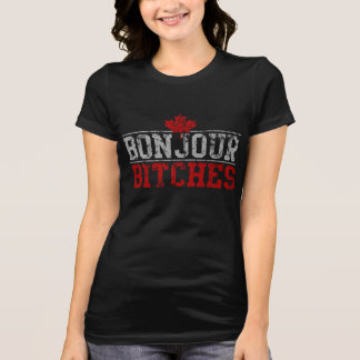 Funny Canadian 'Bonjour Bitches' Tee Shirts