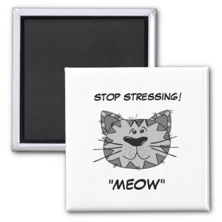 "FUNNY CAT MAGNET - STOP STRESSING! ""MEOW"""