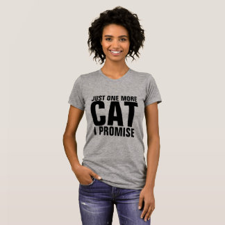 Funny Cat T-shirts, JUST ONE MORE CAT I PROMISE T-Shirt