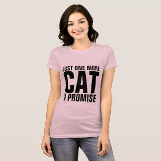 Funny Cat T-shirts, JUST ONE MORE I PROMISE T-Shirt