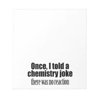 Funny Chemistry Teacher Quote - no reaction Notepads