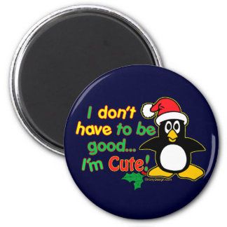 Funny Christmas I don't have to be good I'm cute! 6 Cm Round Magnet