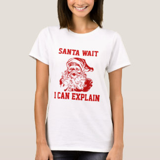 Funny Christmas Santa wait I can explain. T-Shirt