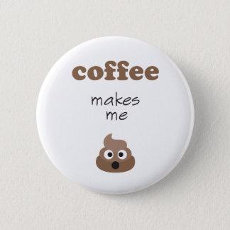 Funny coffee makes me poop emoji phrase 6 cm round badge