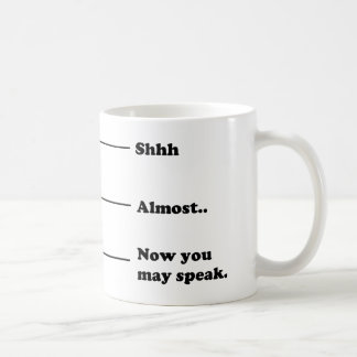 Funny Coffee Measuring Cup Now You May Speak Mug