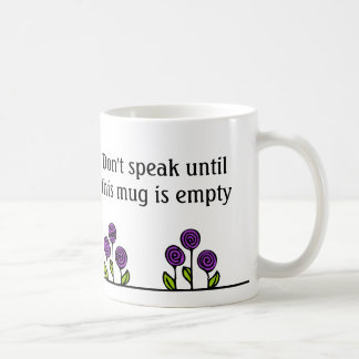 Funny Coffee Mug - Don't Speak Until Empty