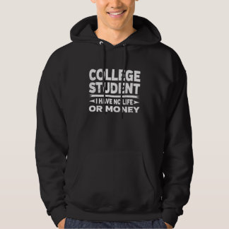 Funny College Student No Life Or Money Hoodie