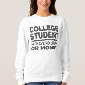 Funny College Student No Life Or Money Sweatshirt