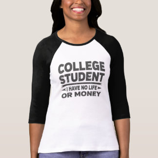 Funny College Student No Life Or Money T-Shirt