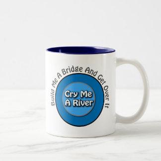 Funny Cry Me A River, Build Me a Bridge Mug