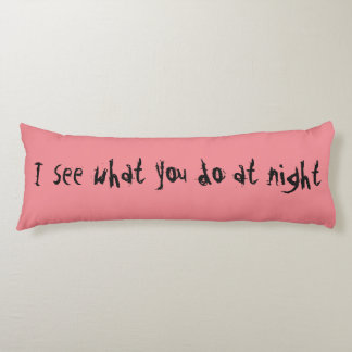 Funny customizable pillow. I see what you do Body Cushion