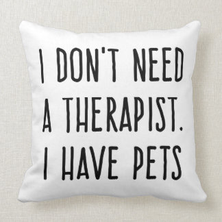 Funny cute I don't need a therapist I have pets Cushion