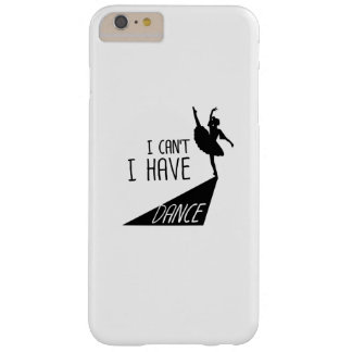 Funny Dancing Ballet Gift I Can't I Have Dance Barely There iPhone 6 Plus Case