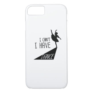 Funny Dancing Ballet Gift I Can't I Have Dance iPhone 8/7 Case