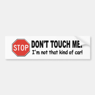 Funny decal DON'T TOUCH ME! not that kind if car Bumper Sticker