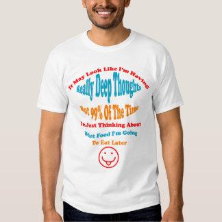 Funny Deep Thoughts And Food Tee Shirt