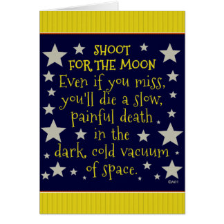 Funny Demotivational Shoot for Moon Outer Space Greeting Card