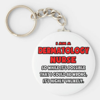 Funny Dermatology Nurse .. Highly Unlikely Keychains