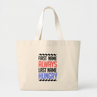 funny design, First Name Always Last Name Hungry Large Tote Bag
