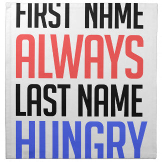 funny design, First Name Always Last Name Hungry Napkin
