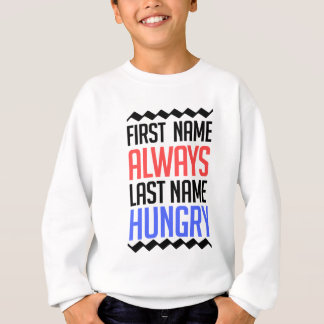 funny design, First Name Always Last Name Hungry Sweatshirt