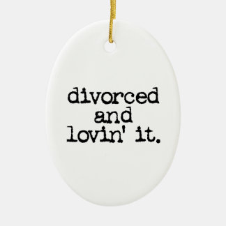 "Funny Divorce Gift ""Divorced and lovin' it."" Ceramic Ornament"