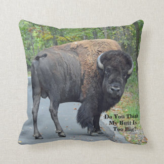 Funny Do You Think My Butt Is Too Big? Bison Cushion