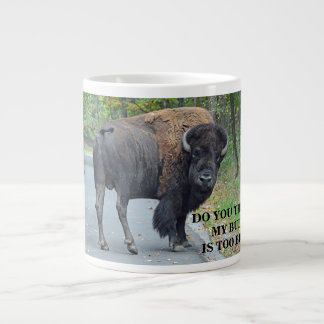 Funny Do You Think My Butt Is Too Big? Bison Large Coffee Mug