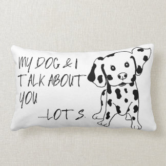 Funny Dog and I Talk About You Quote Lumbar Cushion