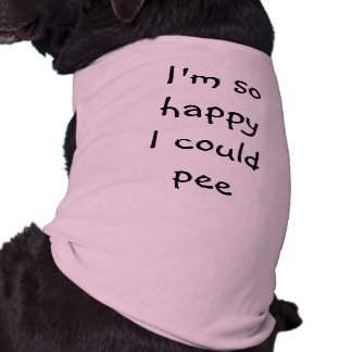 Funny dog I'm so happy I could pee Sleeveless Dog Shirt