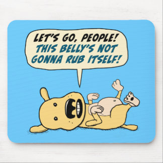 Funny Dog Needs Belly Rub Mouse Pad