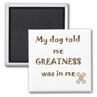 Funny Dog Speaks about Human Greatness Magnet