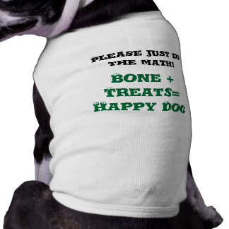 Funny Doggie Shirt Bone + Treats= Happy Dog