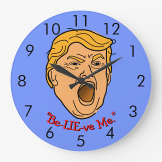 "Funny Donald Trump ""Be-LIE-ve Me"" Wrong Time Large Clock"