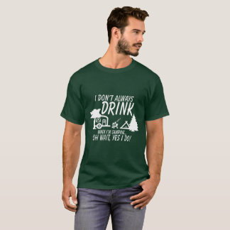 Funny! Don't Always Drink, Yes I Do | Camping T-Shirt