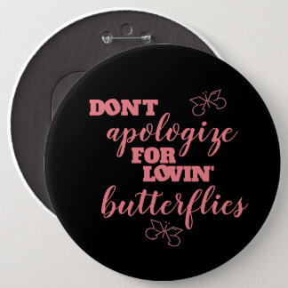 Funny Don't Apologize for Lovin' Butterflies 6 Cm Round Badge