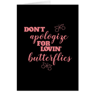 Funny Don't Apologize for Lovin' Butterflies Card