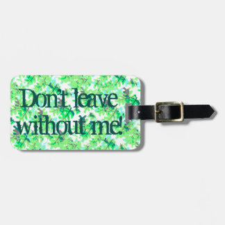 Funny Don't Leave Without Me! Green Leaves Pattern Luggage Tag