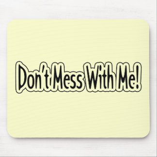 Funny Don't Mess With Me T-shirts Gifts Mouse Pad