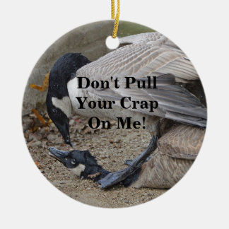 Funny Don't Pull Your Crap On Me! Canada Geese Ceramic Ornament