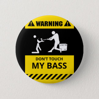 Funny Don't Touch My Bass 6 Cm Round Badge