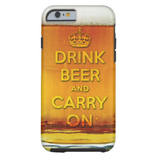 Funny drink beer and carry on tough iPhone 6 case