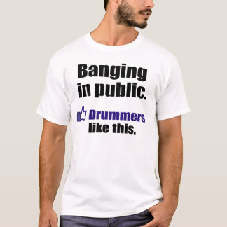 Funny Drummer Quote: Banging in public T-Shirt