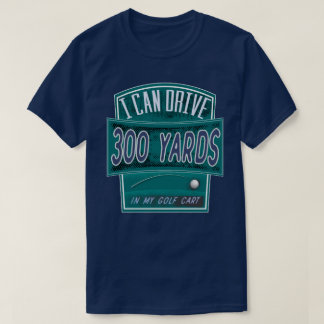 Funny Everday Golf Shirt - I Can Drive 300 Yards