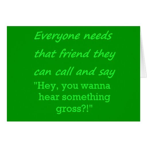 FUNNY EVERYONE NEEDS GROSS FRIEND LAUGHS FRIENDSHI GREETING CARDS