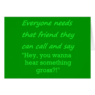 FUNNY EVERYONE NEEDS GROSS FRIEND LAUGHS FRIENDSHI GREETING CARD