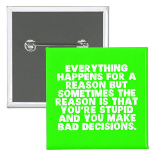 FUNNY EVERYTHING HAPPENS FOR REASON SOMETIME YOU S PINBACK BUTTON