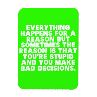 FUNNY EVERYTHING HAPPENS FOR REASON SOMETIME YOU S FLEXIBLE MAGNETS