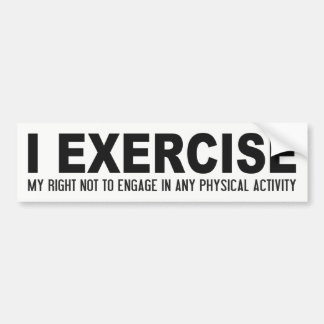 Funny Exercise bumpersticker Bumper Sticker